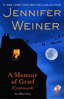 A Memoir of Grief (Continued): An eShort Story - Jennifer Weiner