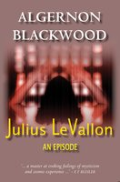 Julius LeVallon: An Episode - Algernon Blackwood