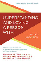 Understanding and Loving a Person with Sexual Addiction - Stephen Arterburn,Jason B. Martinkus,Shelley S Martinkus