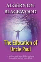 The Education Of Uncle Paul - Algernon Blackwood