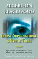 Ghost, Supernatural & Mystic Tales Vol 1 - Algernon Blackwood