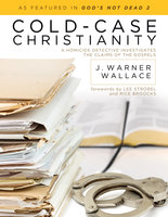 Cold-Case Christianity - J. Warner Wallace