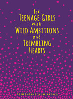 For Teenage Girls With Wild Ambitions and Trembling Hearts - Clementine von Radics