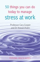 50 Things You Can Do Today to Manage Stress at Work - Cary Cooper,Howard Kahn