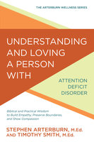 Understanding and Loving a Person with Attention Deficit Disorder - Stephen Arterburn,Timothy Smith