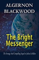 The Bright Messenger - Algernon Blackwood