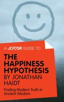 A Joosr Guide to... The Happiness Hypothesis by Jonathan Haidt - Joosr
