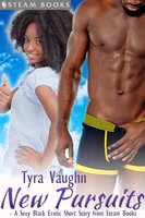 New Pursuits - A Sexy Black Erotic Short Story from Steam Books - Steam Books,Tyra Vaughn