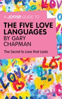 A Joosr Guide to... The Five Love Languages by Gary Chapman - Joosr