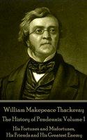 The History of Pendennis: Volume 1 - William Makepeace Thackeray