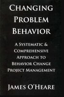CHANGING PROBLEM BEHAVIOR - James O'Heare