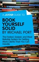 A Joosr Guide to... Book Yourself Solid by Michael Port - Joosr