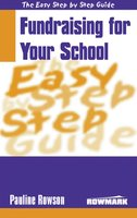 Easy Step by Step Guide to Fundraising for Your School - Pauline Rowson