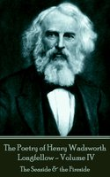 The Poetry of Henry Wadsworth Longfellow - Volume IV - Henry Wadsworth Longfellow