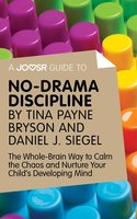 A Joosr Guide to... No-Drama Discipline by Tina Payne Bryson and Daniel J. Siegel - Joosr