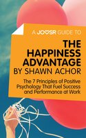 A Joosr Guide to... The Happiness Advantage by Shawn Achor - Joosr