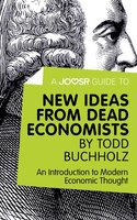 A Joosr Guide to... New Ideas from Dead Economists by Todd Buchholz - Joosr