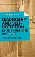 A Joosr Guide to... Leadership and Self-Deception by The Arbinger Institute - Joosr