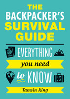 The Backpacker's Survival Guide - Tamsin King