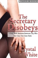 The Secretary Disobeys - A Kinky BDSM Dominance/Submission Sexy Office Short Story From Steam Books - Steam Books,Crystal White