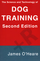 The Science and Technology of Dog Training, 2nd Edition - James O'Heare