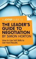 A Joosr Guide to... The Leader's Guide to Negotiation by Simon Horton - Joosr