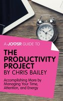A Joosr Guide to... The Productivity Project by Chris Bailey - Joosr