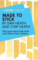 A Joosr Guide to... Made to Stick by Dan Heath and Chip Heath - Joosr