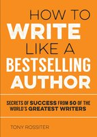 How to Write Like a Bestselling Author - Tony Rossiter