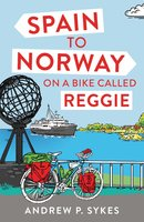 Spain to Norway on a Bike Called Reggie - Andrew P. Sykes