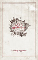 The Road Between - Courtney Peppernell