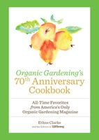 Organic Gardening's 70th Anniversary Cookbook - Ethne Clarke,The Gardening