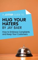 A Joosr Guide to... Hug Your Haters by Jay Baer - Joosr