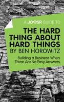 A Joosr Guide to... The Hard Thing about Hard Things by Ben Horowitz - Joosr