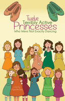 Twelve Terribly Active Princesses who were not Exactly Dancing - Michael Ann Dobbs