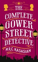 The Complete Gower Street Detective - M.R.C. Kasasian