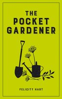 The Pocket Gardener - Felicity Hart