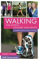 Walking for Fitness, Pleasure and Health - Helen Vause