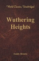 Wuthering Heights (World Classics, Unabridged) - Emily Brontë
