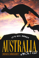 It's All About Australia, Mate - Dennis Gregory