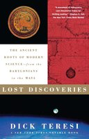 Lost Discoveries: The Ancient Roots of Modern Science – from the Baby - Dick Teresi