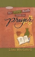 Busy Mom's Guide to Prayer - Lisa Whelchel