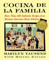 Cocina De La Familia: More Than 200 Authentic Recipes from Mexican-American Home Kitchens - Marilyn Tausend