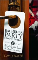 Bachelor Party Confidential: A Real-Life Peek Behind the Closed-Door Tradition - David Boyer