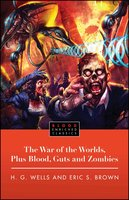 The War of the Worlds, Plus Blood, Guts and Zombies - H.G. Wells, Eric Brown