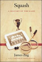 Squash: A History of the Game - James Zug