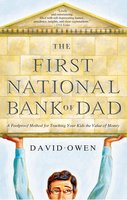 The First National Bank of Dad: The Best Way to Teach Kids About Money - David Owen