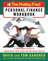 The Motley Fool Personal Finance Workbook: A Foolproof Guide to Organizing Your Cash and Building Wealth - David Gardner, Tom Gardner