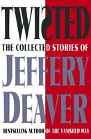 Twisted: The Collected Stories of Jeffery Deaver - Jeffery Deaver