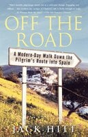 Off the Road: A Modern-Day Walk Down the Pilgrim's Route into Spain - Jack Hitt